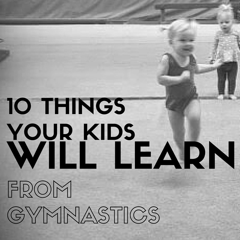 10 Things Your Kids Will Learn From Gymnastics