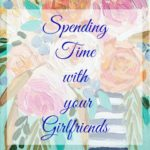 Spending Time with Your Girlfriends
