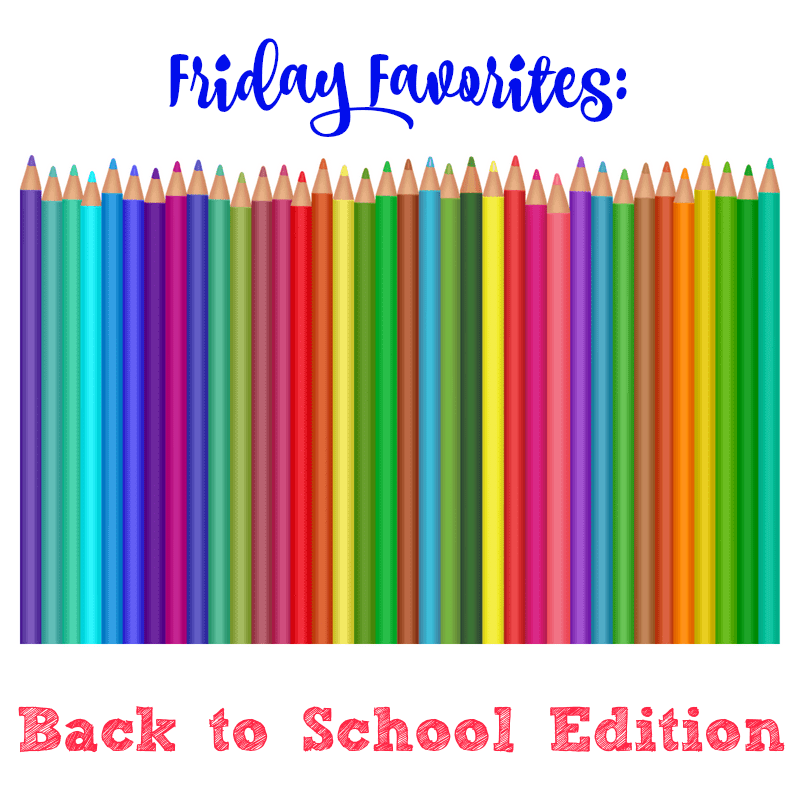 Friday Favorites: Back to School Edition