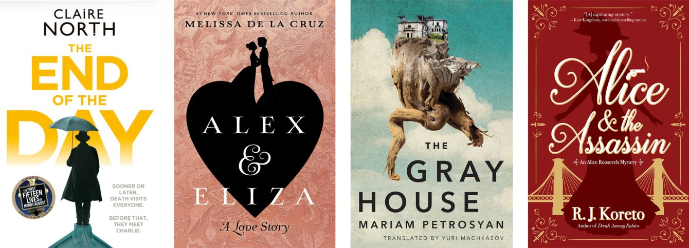 The End of Day by Claire North, Alex and Eliza: A Love Story by Melissa de la Cruz, The Gray House by Mariam Petrosyan, Alice and the Assassin by R. J. Koreto