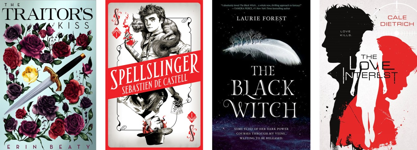 The Traitor's Kiss by Erin Beaty, Spellslinger by Sebastien de Castell, The Black Witch by Laurie Forest and The Love Interest by Cale Dietrich
