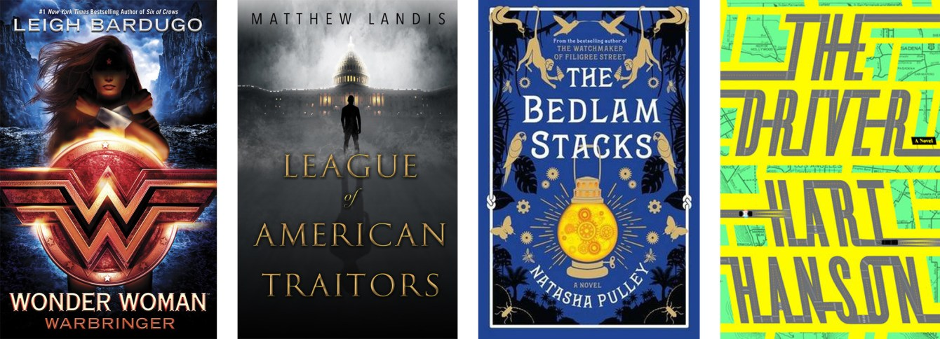 Wonder Woman: Warbringer by Leigh Bardugo, League of American Traitors by Matthew Landis, The Bedlam Stacks by Natasha Pulley, The Driver by Hart Hanson