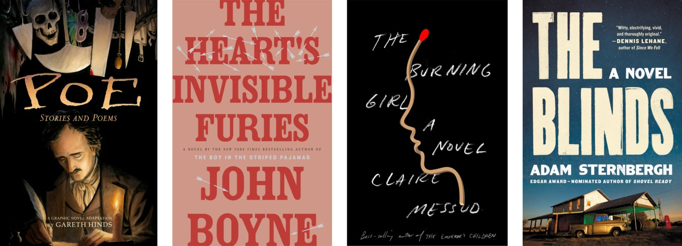 Poe: Stories and Poems by Gareth Hinds, The Heart's Invisible Furies by John Boyne, The Burning Girl by Claire Messud, The Blinds by Adam Sternbergh