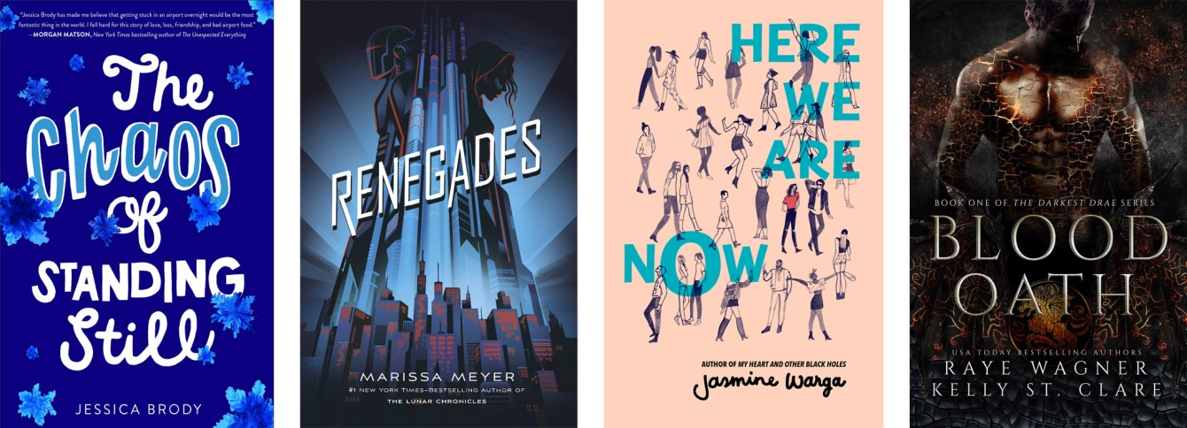 The Chaos of Standing StillbyJessica Brody, Renegades by Marissa Meyer, Here We Are NowbyJasmine Warga, Blood OathbyRaye WagnerandKelly St. Clare