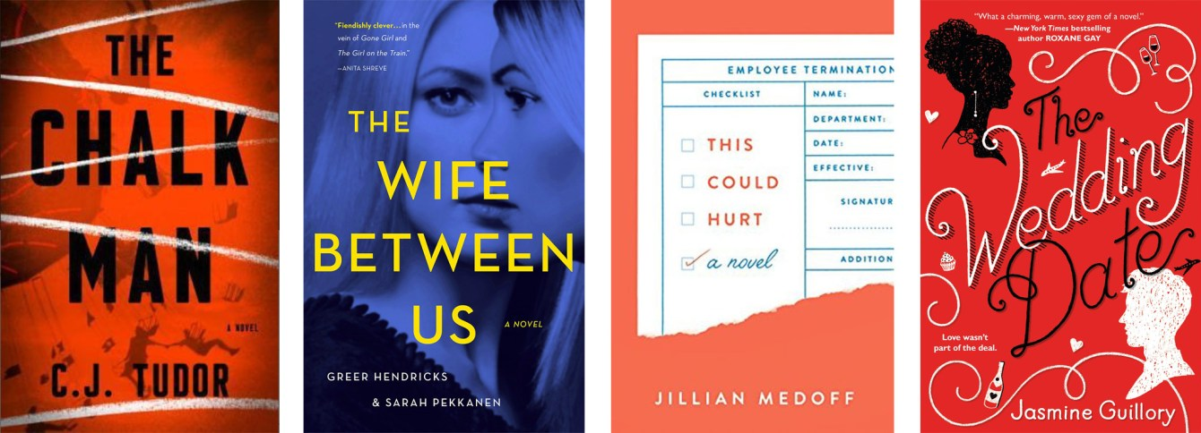 The Chalk Man by C.J. Tudor, The Wife Between Us by Greer Hendricks, This Could Hurt by Jillian Medoff, The Wedding Date by Jasmine Guillory