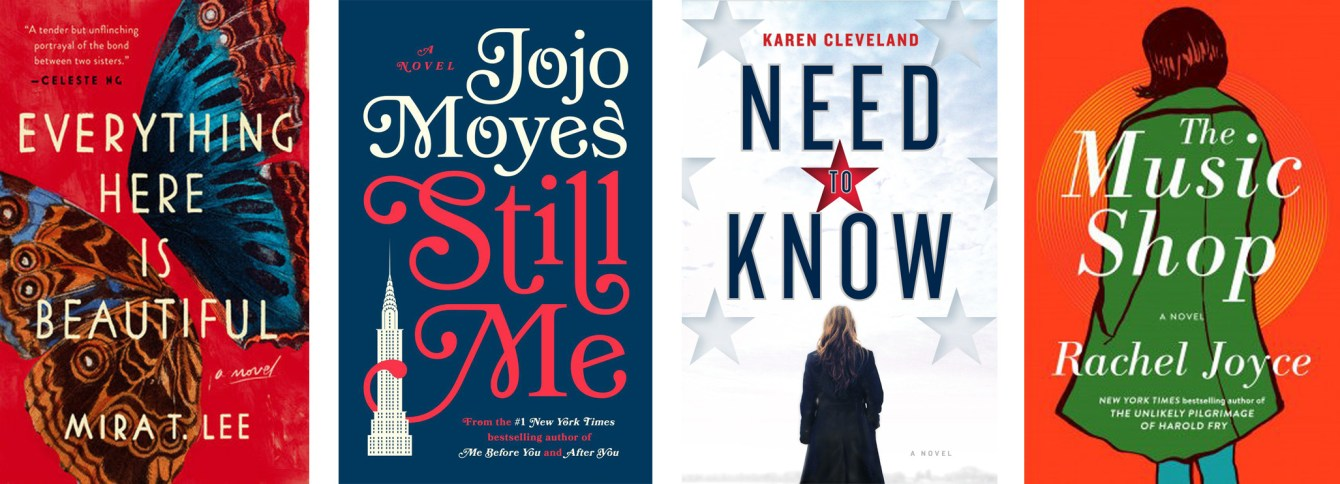 Everything Here is Beautiful by Mira T. Lee, Still Me by Jojo Moyes, Need To Know by Karen Cleveland, The Music Shop by Rachel Joyce