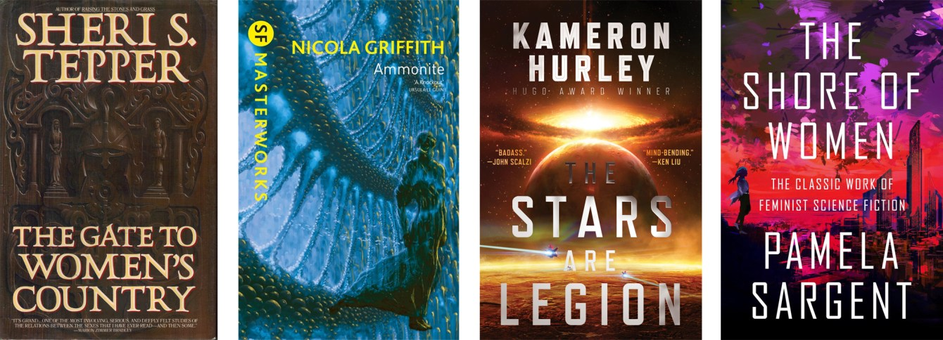 he Gate to Women's Country by Sheri S. Tepper,Ammonite by Nicola Griffith,The Stars Are Legion by Kameron Hurley,The Stars Are Legion by Kameron Hurley
