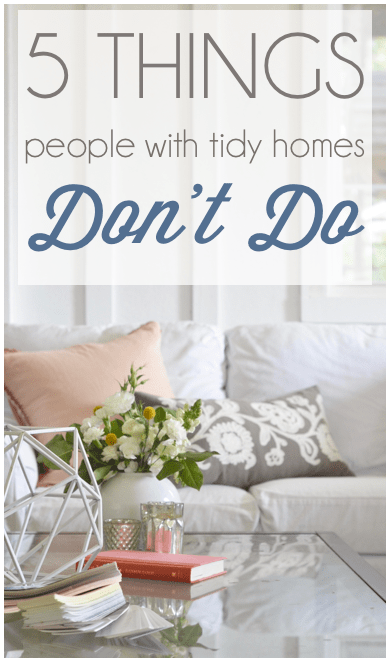 5 Things People with Tidy Homes Don't Do from Nesting Place [Monthly Coffee at High-Heeled Love]