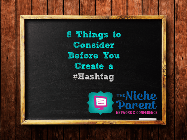 8 Things to Consider Before You Create a Hashtag ~ TheNicheParent.com