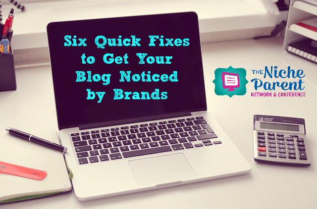 Six Quick Fixes to Get Your Blog Noticed by Brands ~ TheNicheParent.com