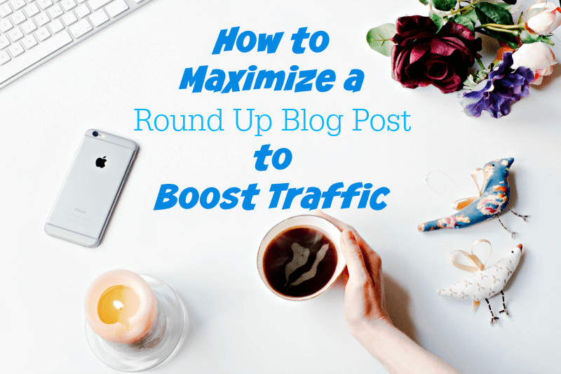 How to Maximize a Round Up Blog Post to Boost Traffic