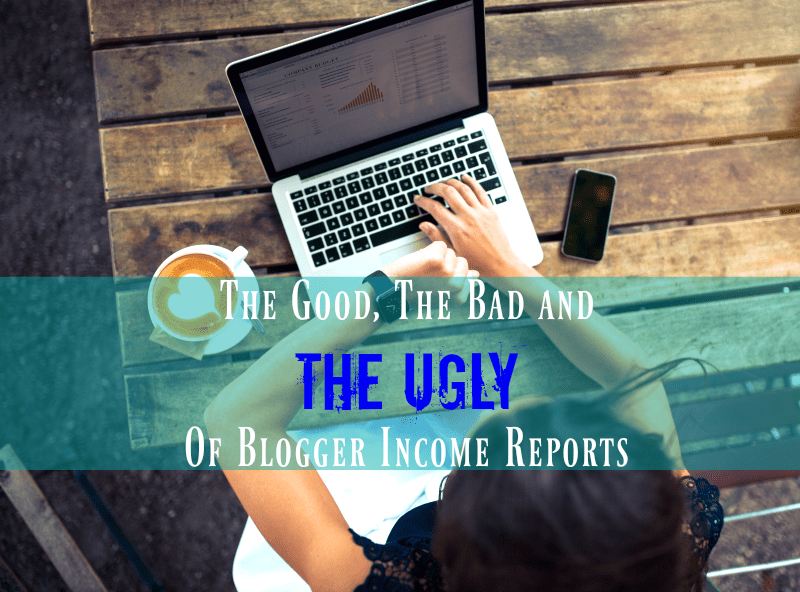 The Good The Bad and The Ugly of Blogger Income Reports