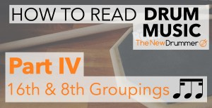 How To Read Drum Music - Part IV - 16th and 8th Note Groupings