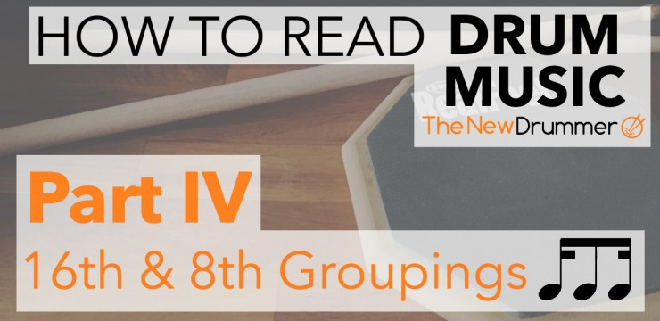 Learn to Read Drum Music – Part 4 – 16th Note Groupings