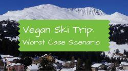 Vegan Ski Trip- Worst Case Scenario