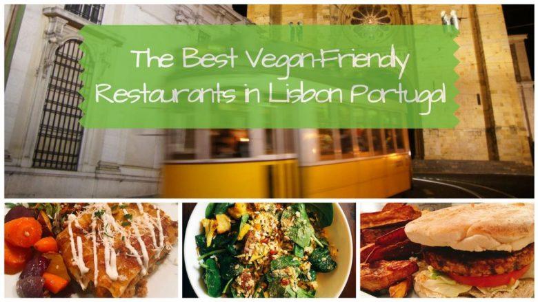 The Best Vegan-Friendly Restaurants in Lisbon Portugal