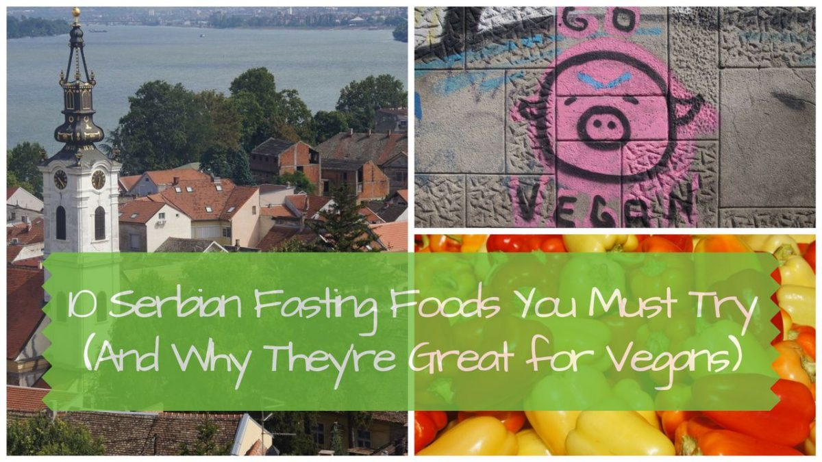 Serbian Orthodox Fasting Tradition (and Why It's Great for Vegans)
