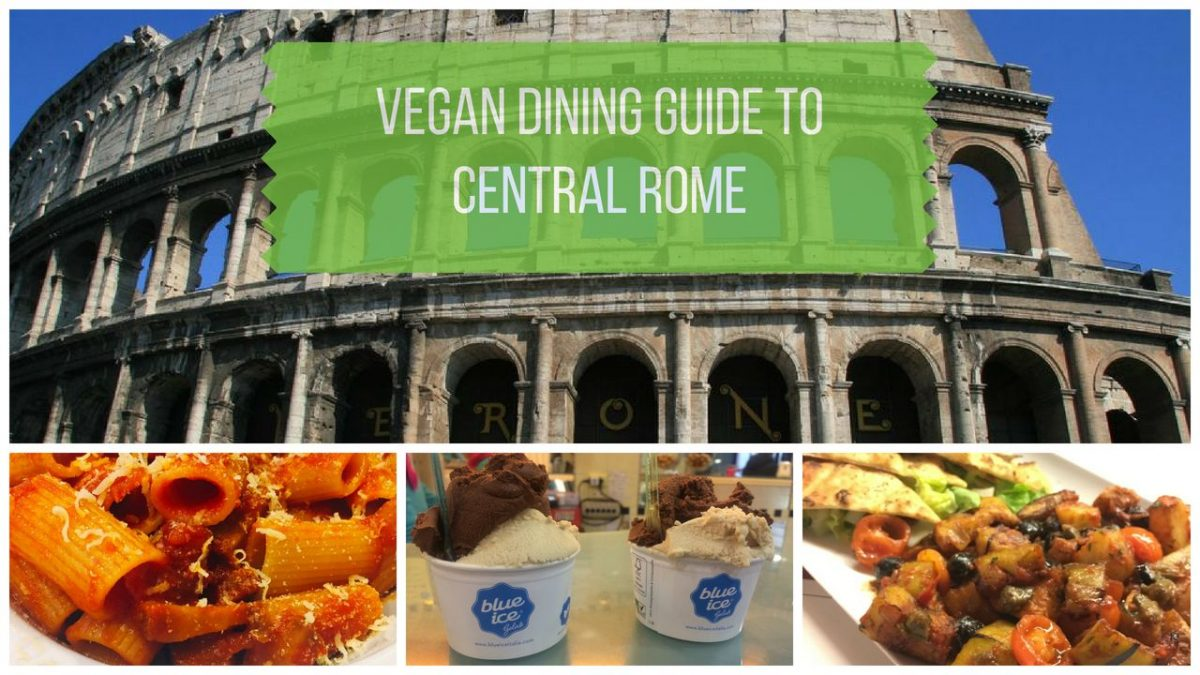 Vegan Rome: Your Vegan Dining Guide to Rome Italy's City Center