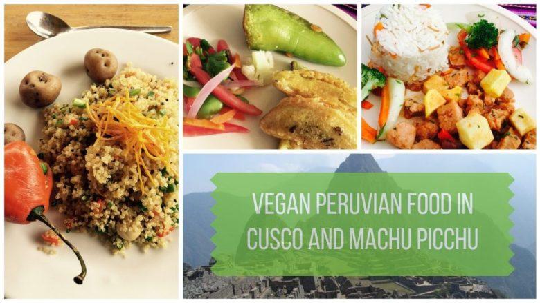 Vegan Peruvian Food in Cusco and Machu Picchu