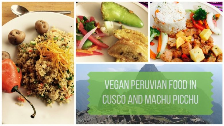 Vegan Peruvian Food in Cusco and Machu Picchu