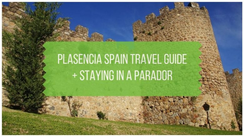 Plasencia Spain Travel Guide plus Staying in a Parador
