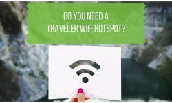 Traveler WiFi Hotspot - Do You Need One