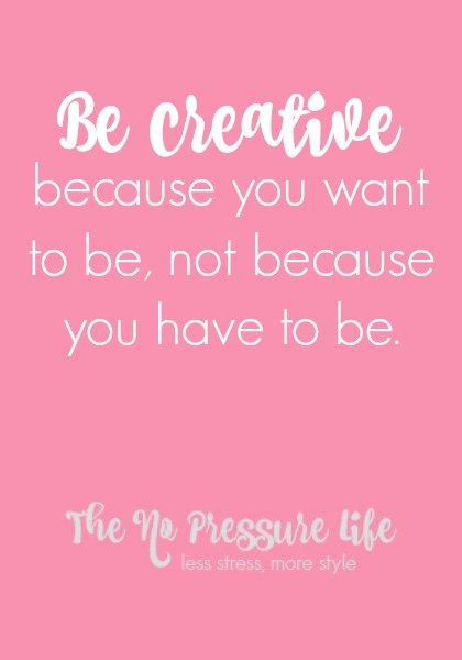 Creativity Mantra from The No Pressure Life
