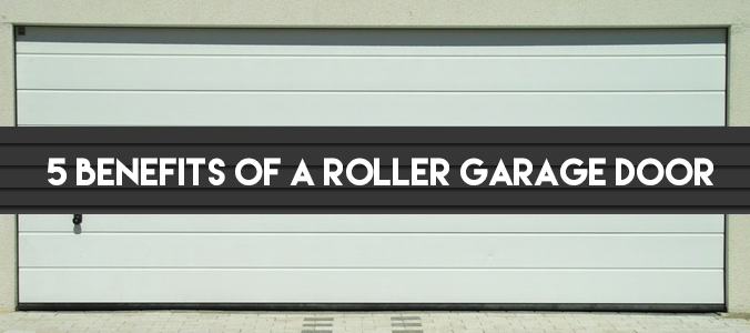 5 Benefits of a Roller Garage Door