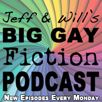Jeff & Will's Big Gay Fiction Podcast