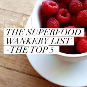 The Superfood Wankery List – The Top 5