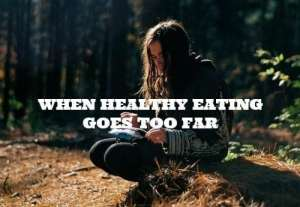 When Healthy Eating Becomes an Obsession – Sarah's Story