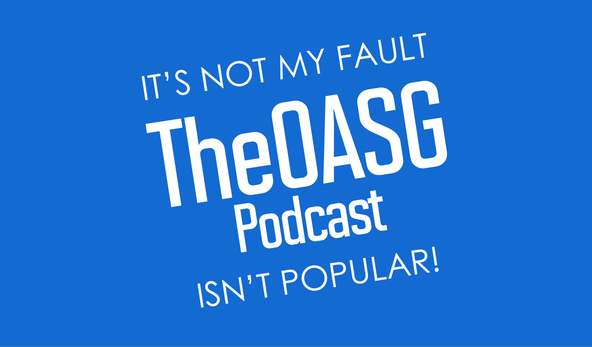 TheOASG Podcast Episode 122: Back to Normal Recording Length Edition