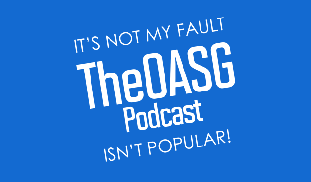 It's Not My Fault TheOASG Podcast is Not Popular!