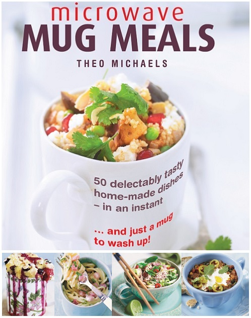 Microwave Mug Meals Cook Book by Theo