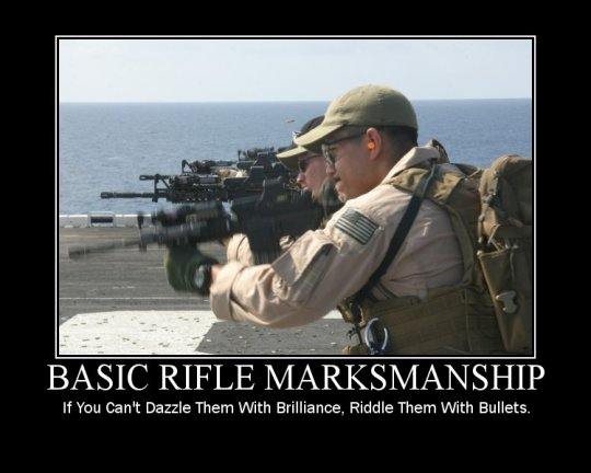 Basic Rifle Marksmanship. If you can't dazzle them with brilliance, riddle them with bullets.