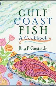 Gulf Coast Fish A Cookbook by Roy F Guste Jr Recipes Texas to Florida 73 Different Fish 1997
