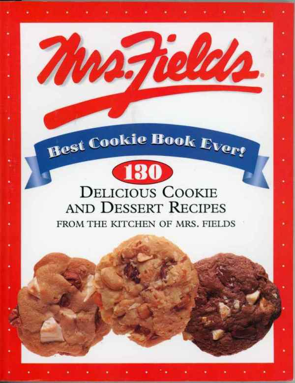 Mrs Fields Best Cookie Book Ever! Cookbook 130 Delicious Cookie and Dessert Recipes