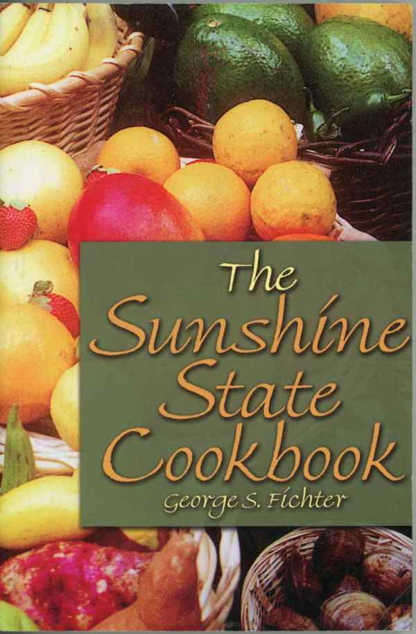 The Sunshine State Cookbook by George S Fichter Florida Recipes Fresh Seafood Fruits More