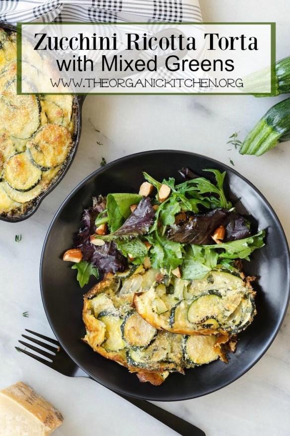 Zucchini Ricotta Torta with Mixed Greens!
