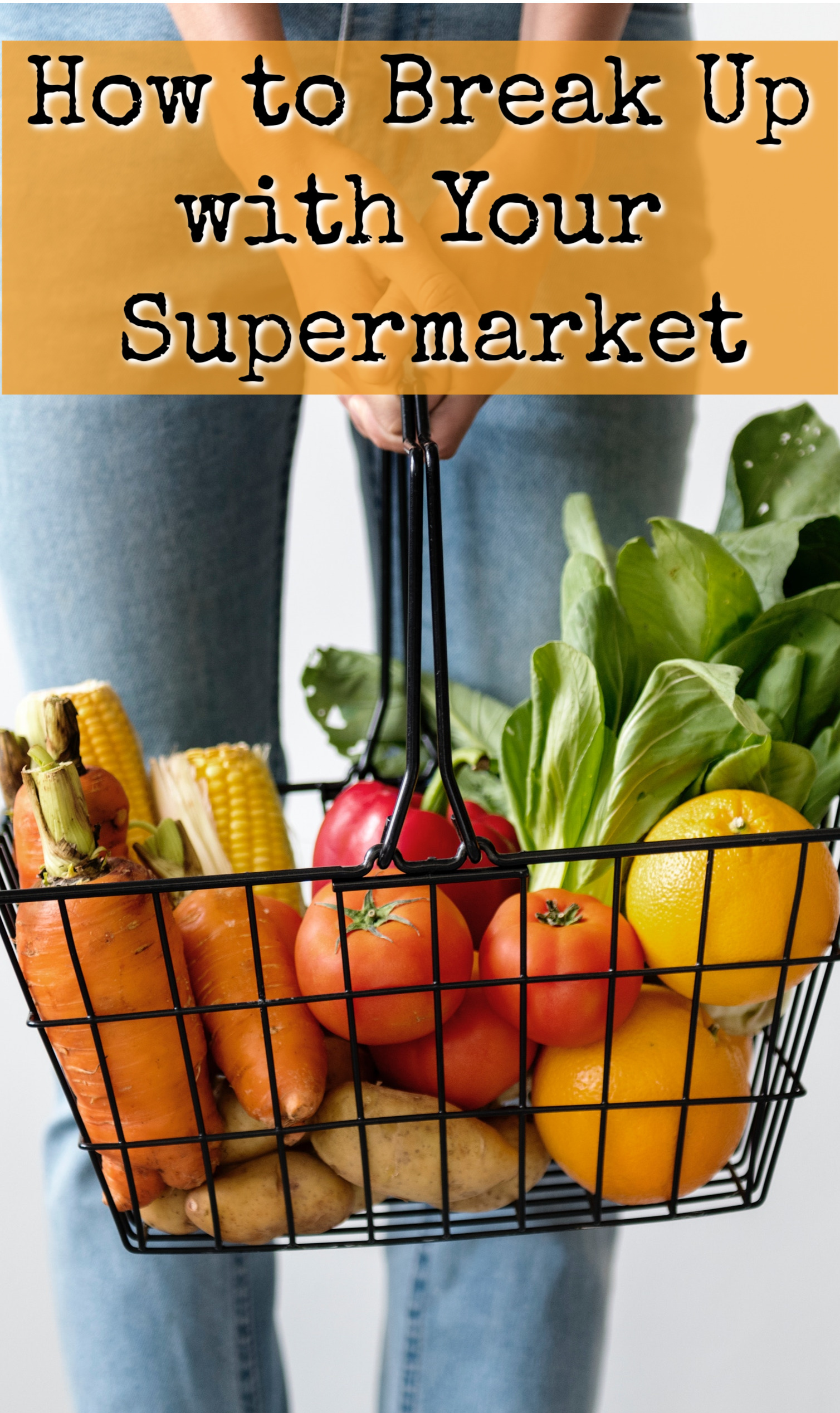 Learn the best way to break up with your Supermarket!
