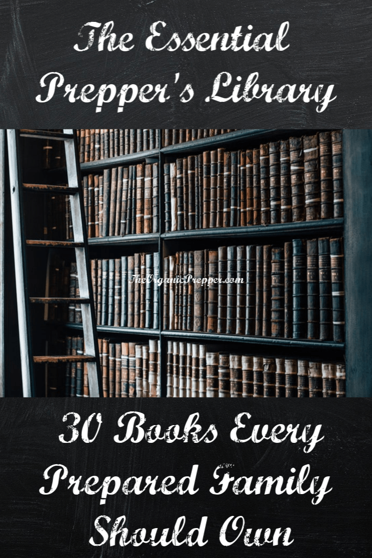 Here\'s an updated version of the essential prepper\'s library. Do you own all 30 of these books? | The Organic Prepper