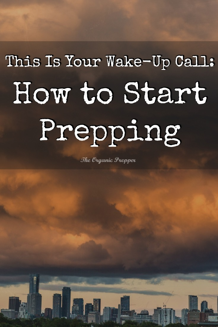 Wake-Up Call: If you've been through (or watched) something that has encouraged you to prep, here's what you need to do to start prepping