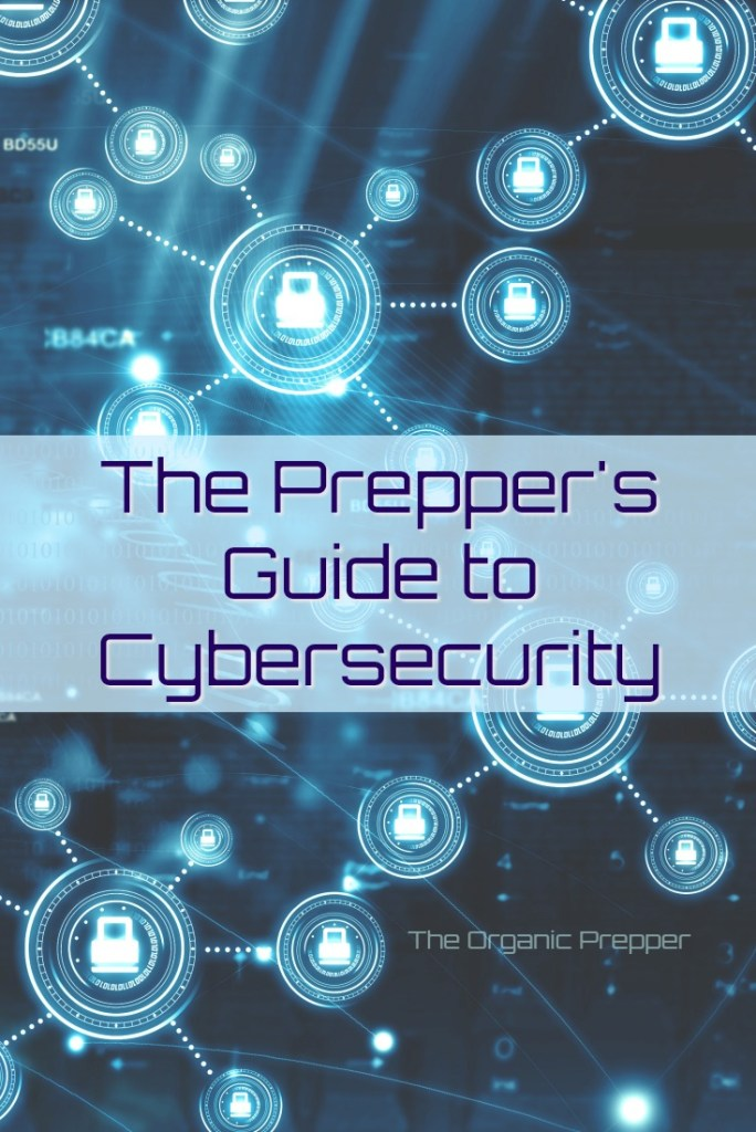 Preppers get a lot of information and products from the internet, so you'll want to make sure to practice good cybersecurity to protect your accounts and identity.
