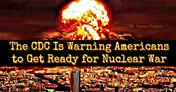 The CDC is warning us to prepare for nuclear war. If you've been paying attention, you know by the time the government warns us, something is just about to happen. Here's what you need to know.