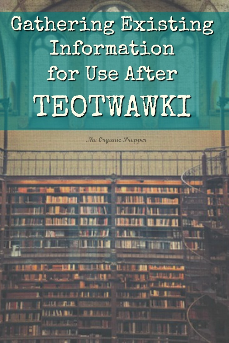 This article is about how to gather existing knowledge and information for use after TEOTWAWKI. | The Organic Prepper