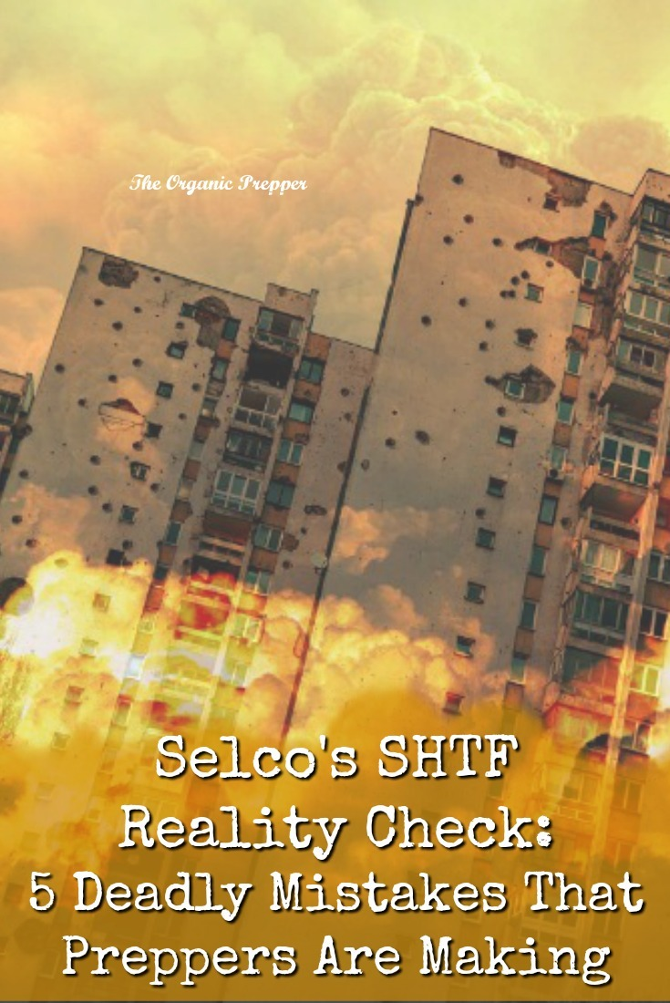 In this article, Selco provides a brutal reality check about 5 of the biggest mistakes that preppers are making. Are you guilty of any of these deadly errors? | The Organic Prepper