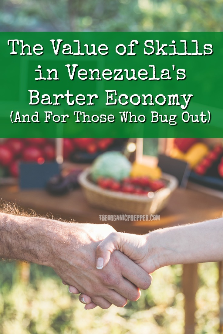 You can't overestimate the value of skills in a barter economy like the one in Venezuela. Those with skills survive, and those without are suffering terribly. | The Organic Prepper