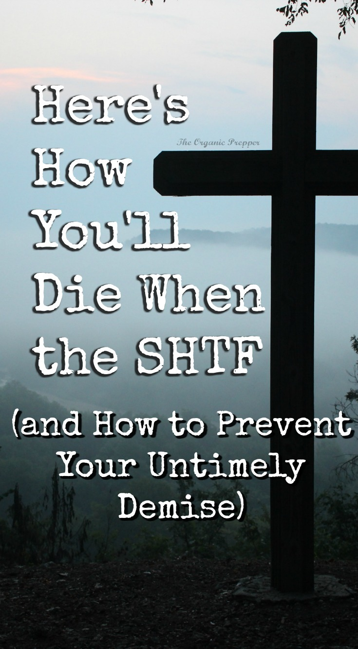 Here are the top 10 most likely ways to die when the SHTF, and steps to prevent your untimely demise.