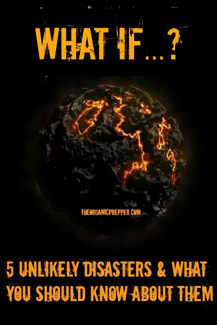 No matter how improbable these unlikely disasters are, knowing a little bit about them could help you survive in certain scenarios. | The Organic Prepper