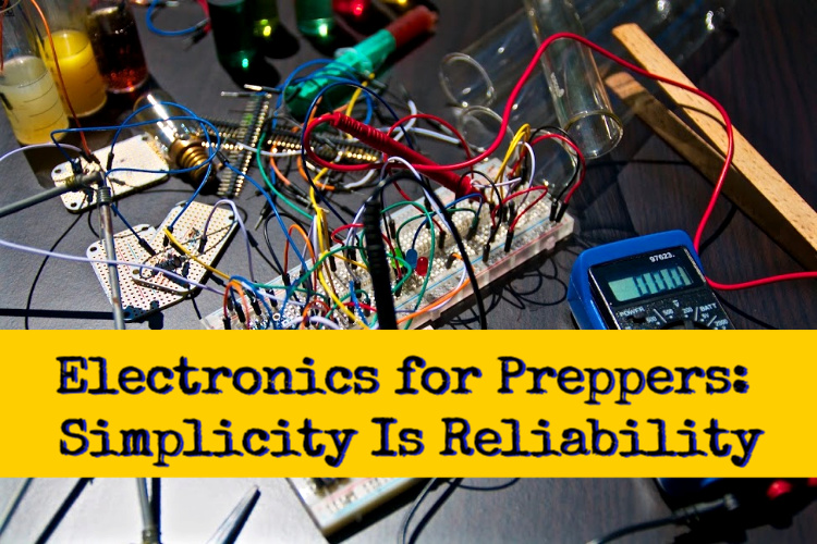 Electronics for Preppers: Simplicity Is Reliability - The Organic